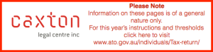 PLEASE NOTE. Information on this page is of a general nature only. For this year's instructions and thresholds click here to visit www.ato.gov.au/individuals/Tax-return/